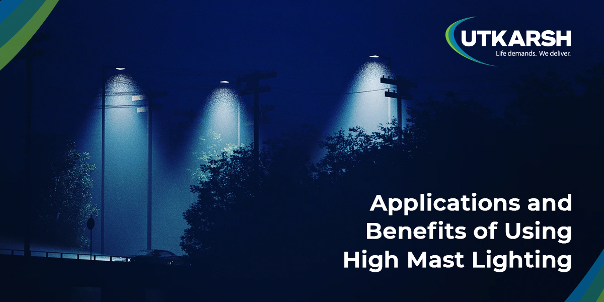 Applications and Benefits of Using High Mast Lighting